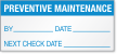 Preventive Maintenance By, Date, Next Check Date Label